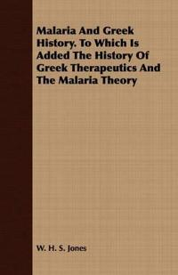 Malaria And Greek History. To Which Is Added The History Of Greek Therapeutics And The Malaria Theory