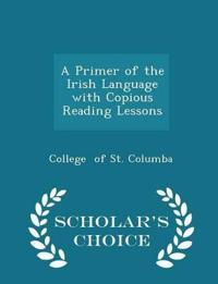 A Primer of the Irish Language with Copious Reading Lessons - Scholar's Choice Edition