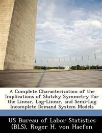 A Complete Characterization of the Implications of Slutzky Symmetry for the Linear, Log-Linear, and Semi-Log Incomplete Demand System Models