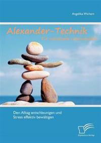 Alexander-Technik Fur Individuelle Lebensqualit T: Den Alltag Entschleunigen Und Stress Effektiv Bew Ltigen