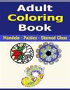 Mandelas, Paisley Designs and Stained Glass Art Adult Coloring Book