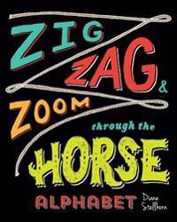 Zig, Zag, and Zoom Through the Horse Alphabet: Horse Lovers Learn Horsemanship