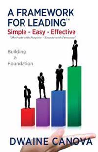 A Framework for Leading: Simple - Easy - Effective