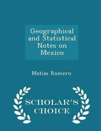 Geographical and Statistical Notes on Mexico - Scholar's Choice Edition