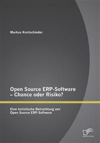 Open Source Erp-Software - Chance Oder Risiko? Eine Holistische Betrachtung Von Open Source Erp-Software