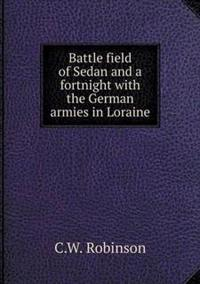 Battle Field of Sedan and a Fortnight with the German Armies in Loraine