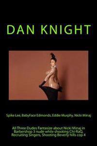 Spike Lee, Babyface Edmonds, Eddie Murphy, Nicki Minaj: All Three Dudes Fantasize about Nicki Minaj in Barbershop 3 Nude While Shooting Chi-Raq, Recru