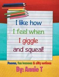 I Like How I Feel When I Giggle and Squeal!