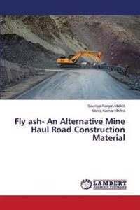 Fly Ash- An Alternative Mine Haul Road Construction Material