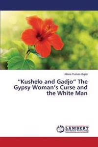Kushelo and Gadjo the Gypsy Woman's Curse and the White Man