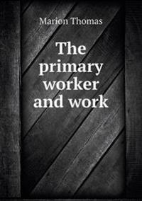 The Primary Worker and Work