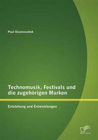 Technomusik, Festivals Und Die Zugeh Rigen Marken: Entstehung Und Entwicklungen