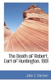 The Death of Robert, Earl of Huntington. 1601