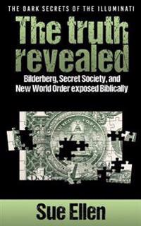 """The Dark Secrets of the Illuminati the Truth Revealed: Bilderberg, Secret Society, and New World Order Exposed Biblically"""