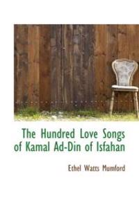 The Hundred Love Songs of Kamal Ad-Din of Isfahan