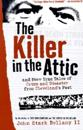 The Killer in the Attic: And More Tales of Crime and Disaster from Cleveland's Past