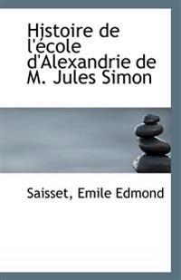 Histoire de L'Ecole D'Alexandrie de M. Jules Simon