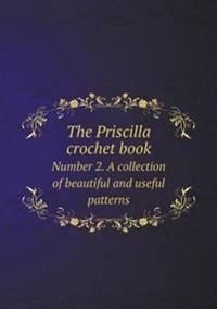 The Priscilla Crochet Book Number 2. a Collection of Beautiful and Useful Patterns