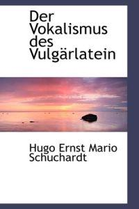 Der Vokalismus Des Vulgarlatein