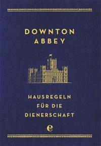 Downton Abbey - Hausregeln für die Dienerschaft