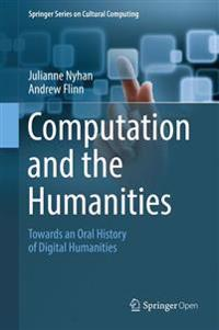 Computation and the Humanities: Towards an Oral History of Digital Humanities