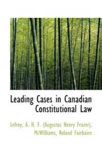 Leading Cases in Canadian Constitutional Law