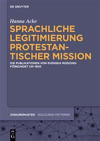 Sprachliche Legitimierung Protestantischer Mission: Die Publikationen Von Svenska Missionsforbundet Um 1900