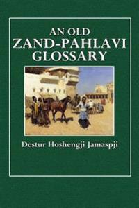 An Old Zand-Pahlavi Glossary: Edited in Original Characters with a Transliteration in Roman Letters, an English Translation and an Alphabetical Inde