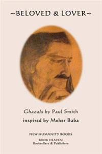 Beloved & Lover: Ghazals by Paul Smith Inspired by Meher Baba