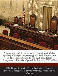 Assessment of Groundwater Input and Water Quality Changes Impacting Natural Vegetation in the Loxahatchee River and Floodplain Ecosystem, Florida
