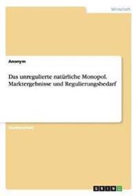Das Unregulierte Naturliche Monopol. Marktergebnisse Und Regulierungsbedarf