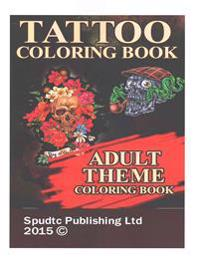 Tattoo Coloring Book: Adult Theme Coloring Book