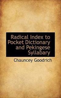 Radical Index to Pocket Dictionary and Pekingese Syllabary