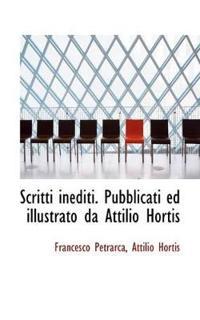 Scritti Inediti. Pubblicati Ed Illustrato Da Attilio Hortis