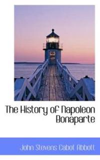 The History of Napoleon Bonaparte