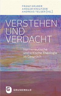Verstehen Und Verdacht: Hermeneutische Und Kritische Theologie Im Gesprach
