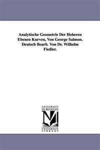 Analytische Geometrie Der Hoheren Ebenen Kurven, Von George Salmon. Deutsch Bearb. Von Dr. Wilhelm Fiedler.