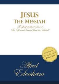 Jesus the Messiah: An Abridged Edition of the Life and Times of Jesus the Messiah