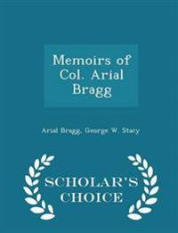 Memoirs of Col. Arial Bragg - Scholar's Choice Edition