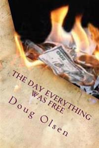 The Day Everything Was Free: The Beginning of the End of Money