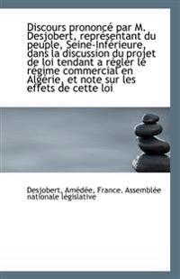 Discours Prononce Par M. Desjobert, Representant Du Peuple, Seine-Inferieure, Dans La Discussion Du