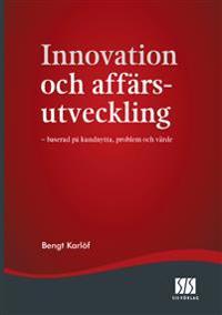 Innovation och affärsutveckling - baserad på kundnytta, problem och värde