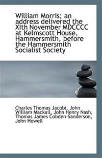 William Morris; An Address Delivered the Xith November MDCCCC at Kelmscott House, Hammersmith, Befor