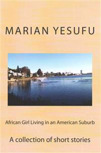 African Girl Living in an American Suburb: A Collection of Short Stories