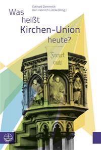 Was Heisst Kirchen-Union Heute?: Beitrage Zu Einem Symposium Der Evangelischen Kirche Berlin-Brandenburg-Schlesische Oberlausitz