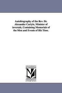 Autobiography of the Rev. Dr. Alexander Carlyle, Minister of Inveresk