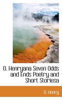 O. Henryana Seven Odds and Ends Poetry and Short Storiesa