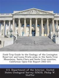 Field-Trip Guide to the Geology of the Lexington Reservoir and Loma Prieta Areas in the Santa Cruz Mountains, Santa Clara and Santa Cruz Counties, California
