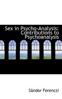 Sex in Psycho-Analysis