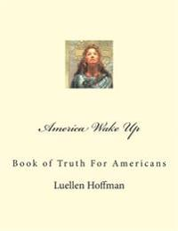 America Wake Up: Book of Truth for Americans